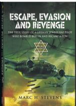 Escape, Evasion and Revenge: The True Story of a German-Jewish RAF Pilot Who Bombed Berlin and Becam